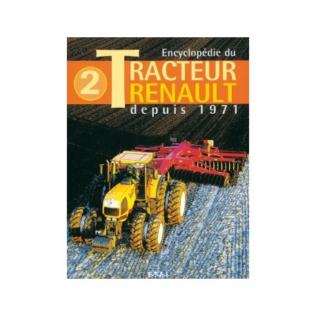 LIVRE ETAI - ENCYCLOPEDIE DU TRACTEUR RENAULT DEPUIS 1971 TOME 2